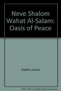 NEVE SHALOM/WAHAT-AL-SALAM: OASIS OF PEACE