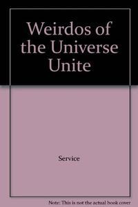 WEIRDOS OF THE UNIVERSE, UNITE!