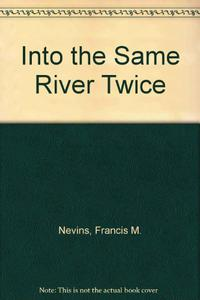 INTO THE SAME RIVER TWICE