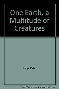 ONE EARTH, A MULTITUDE OF CREATURES