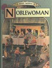 A DAY WITH A NOBLEWOMAN