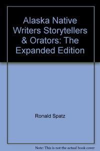 ALASKA NATIVE WRITERS, STORYTELLERS AND ORATORS