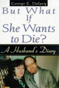 BUT WHAT IF SHE WANTS TO DIE?