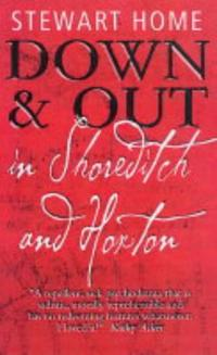 DOWN & OUT IN SHOREDITCH AND HORTON