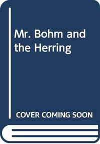 MR. BOHM AND THE HERRING