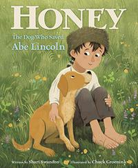 HONEY, THE DOG WHO SAVED ABE LINCOLN