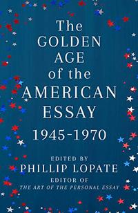 THE GOLDEN AGE OF THE AMERICAN ESSAY