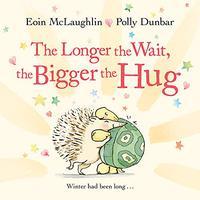 THE LONGER THE WAIT, THE BIGGER THE HUG