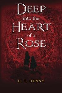 DEEP INTO THE HEART OF A ROSE