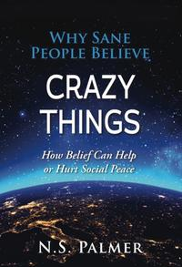 WHY SANE PEOPLE BELIEVE CRAZY THINGS