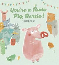 YOU'RE A RUDE PIG, BERTIE