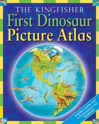 THE KINGFISHER FIRST DINOSAUR PICTURE ATLAS