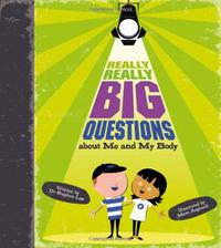 REALLY, REALLY BIG QUESTIONS ABOUT ME AND MY BODY