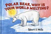 POLAR BEAR, WHY IS YOUR WORLD MELTING?