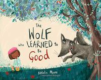 THE WOLF WHO LEARNED TO BE GOOD