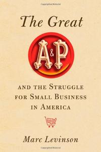 THE GREAT A&P THE STRUGGLE FOR SMALL BUSINESS IN AMERICA