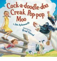 COCK-A-DOODLE DOO, CREAK, POP-POP, MOO