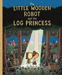 THE LITTLE WOODEN ROBOT AND THE LOG PRINCESS