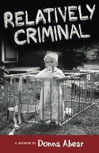 Relatively Criminal:  A Memoir