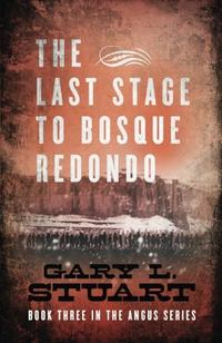 THE LAST STAGE TO BOSQUE REDONDO