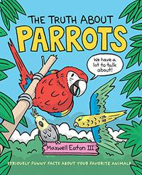THE TRUTH ABOUT PARROTS
