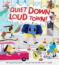 QUIET DOWN, LOUD TOWN!