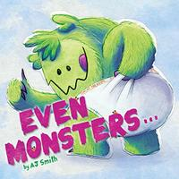 EVEN MONSTERS...
