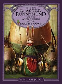 E. ASTER BUNNYMUND AND THE WARRIOR EGGS AT THE EARTH'S CORE