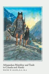 ATHAPASKAN MATRILINY AND TRADE IN CANADA AND ALASKA