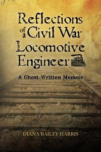 REFLECTIONS OF A CIVIL WAR LOCOMOTIVE ENGINEER