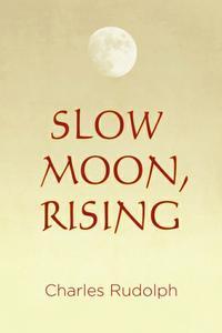 SLOW MOON, RISING
