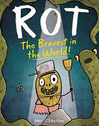 ROT, THE BRAVEST IN THE WORLD!
