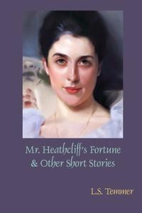 Mr. Heathcliff's Fortune and Other Short Stories