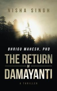 BHRIGU MAHESH, PHD: THE RETURN OF DAMAYANTI
