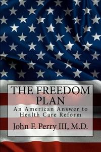 THE FREEDOM PLAN: AN AMERICAN ANSWER TO HEALTH CARE REFORM