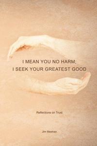 I Mean You No Harm; I Seek Your Greatest Good
