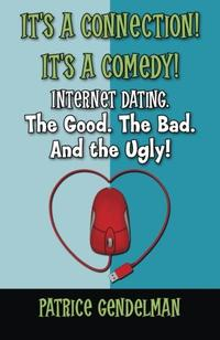 It's a Connection! It's a Comedy! Internet Dating The Good. The Bad. And the Ugly!