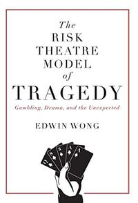 THE RISK THEATRE MODEL OF TRAGEDY
