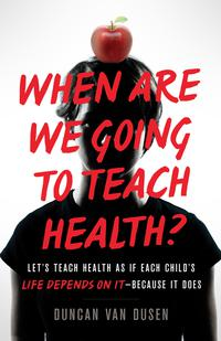 WHEN ARE WE GOING TO TEACH HEALTH?