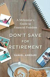 DON'T SAVE FOR RETIREMENT