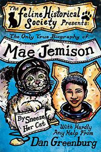 THE ONLY TRUE BIOGRAPHY OF MAE JEMISON BY SNEEZE, HER CAT