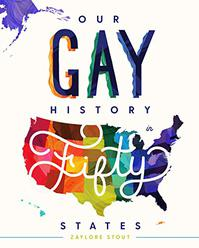 OUR GAY HISTORY IN FIFTY STATES