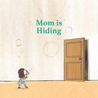 MOM IS HIDING