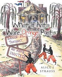 WHAT IF ANTS WORE ORANGE PANTS?