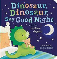 DINOSAUR, DINOSAUR, SAY GOOD NIGHT AND OTHER BEDTIME RHYMES