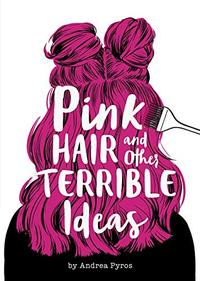 PINK HAIR AND OTHER TERRIBLE IDEAS