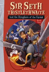 SIR SETH THISTLETHWAITE AND THE KINGDOM OF THE CAVES