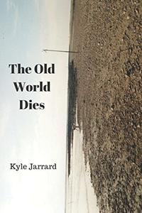 THE OLD WORLD DIES