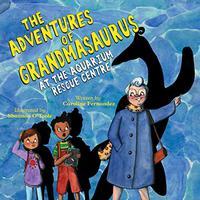 THE ADVENTURES OF GRANDMASAURUS AT THE AQUARIUM RESCUE CENTRE