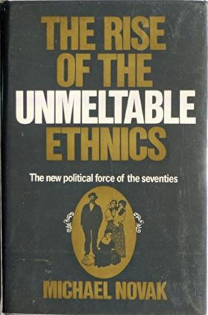 THE RISE OF THE UNMELTABLE ETHNICS